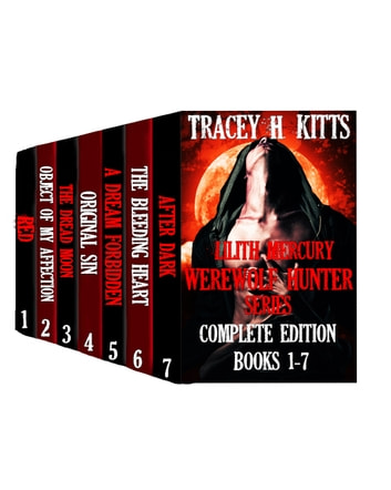 Lilith Mercury, Werewolf Hunter: The Complete Edition (Books 1-7) ebook by Tracey H. Kitts