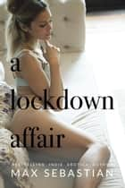 A Lockdown Affair ebook by Max Sebastian