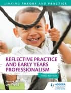 Reflective Practice and Early Years Professionalism 3rd Edition: Linking Theory and Practice eBook by Jennie Lindon, Lyn Trodd