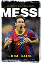 Messi ebook by Luca Caioli, Marcelo Barbão