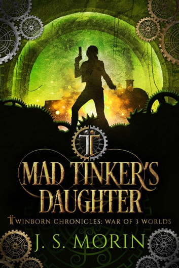 Mad Tinker's Daughter - Twinborn Chronicles, #4 ebook by J.S. Morin