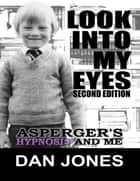 Look Into My Eyes: Asperger's, Hypnosis and Me ebook by Dan Jones