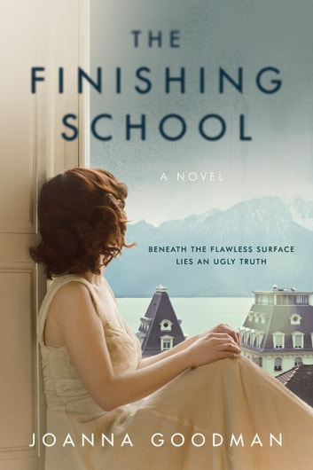 The Finishing School - A Novel ebook by Joanna Goodman