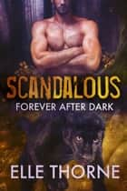 Scandalous - Forever After Dark ebook by Elle Thorne