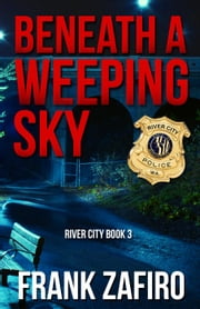 Beneath a Weeping Sky - River City, #3 ebook by Frank Zafiro