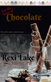 For the Love of Chocolate - Fated Mates, #2 ebook by Rexi Lake