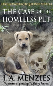 The Case of the Homeless Pup - A Paul Manziuk and Jacquie Ryan Novella ebook by J. A. Menzies