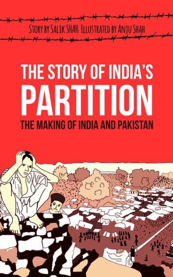 The Story of India's Partition: The Making of India and Pakistan (History Illustrated) ebook by Salik Shah