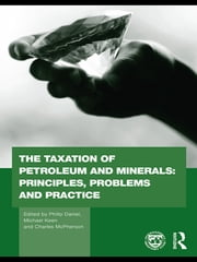 The Taxation of Petroleum and Minerals - Principles, Problems and Practice ebook by Philip Daniel, Michael Keen, Charles McPherson
