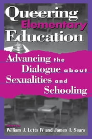 Queering Elementary Education - Advancing the Dialogue about Sexualities and Schooling ebook by William J. Letts IV,James T. Sears,Kathy Bickmore,Perry Brass,Betsy Cahill,Kevin Colleary,Greg Curran,Barbara Danish,James Earl Davis,Kate Evans,Karen Glasgow,Pat Hulsebosch,Kevin Jennings,Gigi Kaeser,James R. King,Rita Kissen,Mari E. Koerner,Kevin K. Kumashiro,Glorianne Leck,William J. Letts IV,Rita M. Marinoble,Gregory Martinez,Wayne Martino,Margaret Mulhern,Sharon Murphy,Maria Pallotta-Chiarolli,Eric Rofes,Daniel Ryan,Mara Sapon-Shevin,Jennifer Jasinski Schneider,Rachel Theilheimer,, LisaWeems