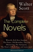 The Complete Novels of Sir Walter Scott: Waverly, Rob Roy, Ivanhoe, The Pirate, Old Mortality, The Guy Mannering, The Antiquary, The Heart of Midlothian and many more (Illustrated Edition): The Betrothed, The Talisman, Black Dwarf, The Monastery, The
