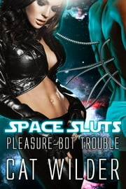 Space Sluts: Pleasure-bot Trouble ebook by Cat Wilder
