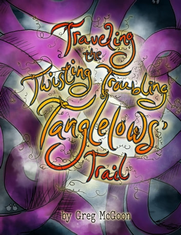 Traveling the Twisting Troubling Tanglelows' Trail - The Tanglelows ebook by Greg McGoon
