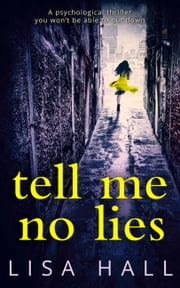 Tell Me No Lies: A gripping psychological thriller with a twist you won't see coming ebook by Lisa Hall