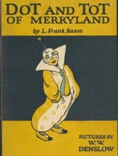 Dot and Tot of Merryland ebook by Baum,L. Frank