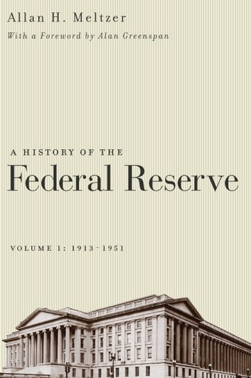 A History of the Federal Reserve, Volume 1 - 1913-1951 ebook by Allan H. Meltzer