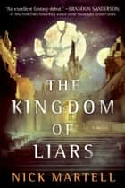 The Kingdom of Liars - A Novel ebook by Nick Martell
