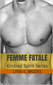 Kindred Spirit: Femme Fatale ebook by Lynne K. Brooks
