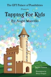 Tapping for Kids: A Children's Guide to EFT Emotional Freedom Techniques ebook by Angie Muccillo (Author),Sheryl Tongue (Illustrator)