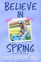 Believe in Spring ebook by Amy Sparling