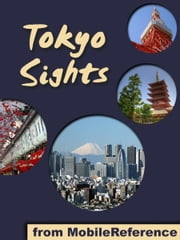 Tokyo Sights: a travel guide to the top 30+ attractions in Tokyo, Japan (Mobi Sights) ebook by MobileReference