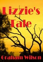 Lizzie's Tale ebook by Graham Wilson