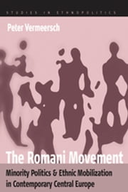 The Romani Movement - Minority Politics and Ethnic Mobilization in Contemporary Central Europe ebook by Peter Vermeersch