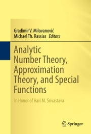 Analytic Number Theory, Approximation Theory, and Special Functions - In Honor of Hari M. Srivastava ebook by Gradimir V. Milovanović,Michael Th. Rassias
