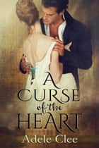 A Curse of the Heart ebook by Adele Clee