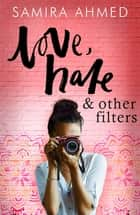 Love, Hate & Other Filters ebook by Samira Ahmed
