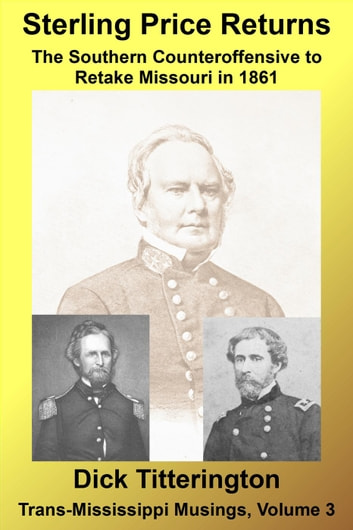 Sterling Price Returns: The Southern Counteroffensive to Retake Missouri in 1861 - Trans-Mississippi Musings, #3 ebook by Dick Titterington