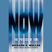 Now - The Physics of Time - and the Ephemeral Moment that Einstein Could Not Explain audiobook by Richard A Muller