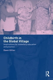 Childbirth in the Global Village - Implications for Midwifery Education and Practice ebook by Dawn Hillier