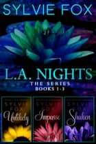 L.A. Nights, The Series - Romantic Women's Fiction Boxed Set (Books 1 - 3) ebook by Sylvie Fox