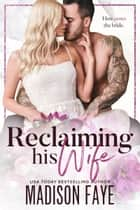 Reclaiming His Wife ebook by Madison Faye
