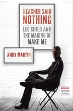 Reacher Said Nothing, Lee Child and the Making of Make Me