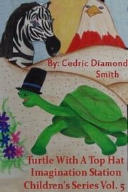 Turtle With A Top Hat: Imagination Station Children's Series Vol. 5 ebook by Goldilox