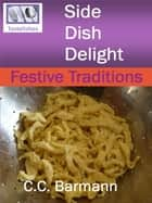 Tastelishes Side Dish Delight: Festive Traditions ebook by C.C. Barmann