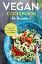 Vegan Cookbook for Beginners: The Essential Vegan Cookbook To Get Started ebook by Rockridge Press