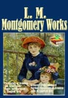 L. M. Montgomery Works (7 Works), Chronicles of Avonlea, The Blue Castle, Magic for Marigold, and More. - (By Anne of Green Gables's Author) ebook by Lucy Maud Montgomery