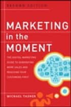 Marketing in the Moment - The Digital Marketing Guide to Generating More Sales and Reaching Your Customers First ebook by Michael Tasner