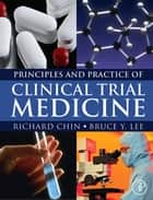 Principles and Practice of Clinical Trial Medicine ebook by Richard Chin,Bruce Y Lee