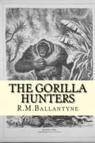 The Gorilla Hunters ebook by R. M. Ballantyne
