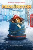 Paddington: The Junior Novel ebook by Jeanne Willis
