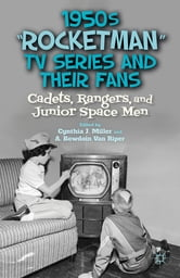 "1950s ""Rocketman"" TV Series and Their Fans - Cadets, Rangers, and Junior Space Men ebook by"