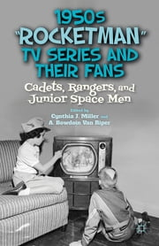 "1950s ""Rocketman"" TV Series and Their Fans - Cadets, Rangers, and Junior Space Men ebook by Dr. Cynthia J. Miller,A. Bowdoin Van Riper"