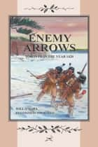 ENEMY ARROWS - TORONTO IN THE YEAR 1420 ebook by Will O'Hara