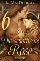 Die schottische Rose 6 - Serial Teil 6 ebook by Jo MacDoherty
