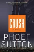 Crush - A Novel ebook by Phoef Sutton