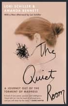 The Quiet Room - A Journey Out of the Torment of Madness ebook by Lori Schiller, Amanda Bennett